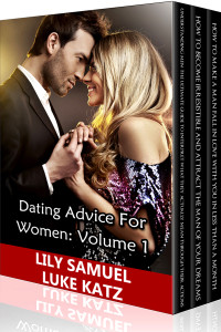Dating Advice For Women Volume 1: A Three Book Bundle That Will Allow You To Get The Man You Want And Deserve